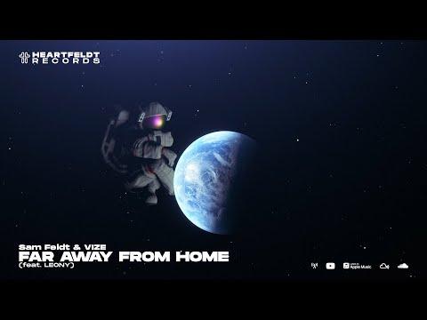 Sam Feldt & VIZE - Far Away From Home (feat. Leony)