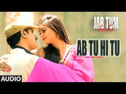 Ab Tu Hi Tu Full Song (Audio) | Jab Tum Kaho