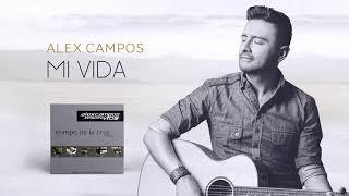 Mi Vida - Alex Campos - Tiempo De La Cruz   Audio