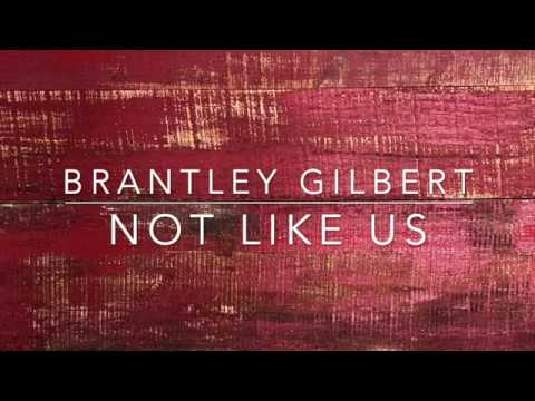 Brantley Gilbert - Not Like Us (Lyrics)
