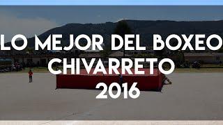 Lo mejor del Boxeo Chivarreto 2016
