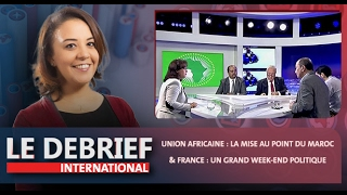 "Le Debrief : ""Union africaine : la mise au point du Maroc"" & ""France : un grand week-end politique"""