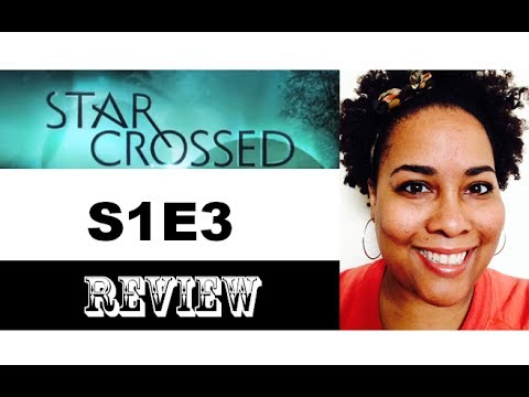 Star Crossed Episode Review 1X03