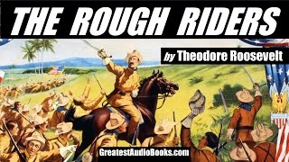 THE ROUGH RIDERS By Theodore Roosevelt - FULL AudioBook