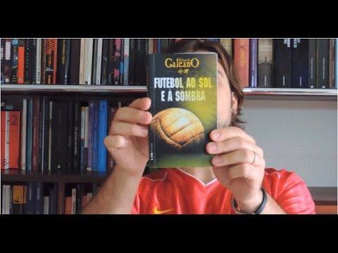Futebol ao Sol e à Sombra - Eduardo Galeano (leitura obrigatória para os apaixonados por futebol)