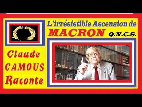 L'irrésistible Ascension de MACRON  Q.N.C.S.: « Claude Camous Raconte » son incroyable  parcours hors-normes …