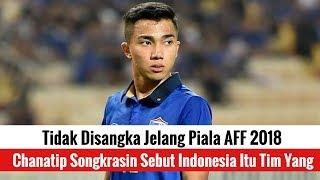 Video Tidak Disangka! Jelang Piala AFF 2018, Chanatip Songkrasin Sebut Indonesia Itu Tim Yang ? MP3, 3GP, MP4, WEBM, AVI, FLV Desember 2018