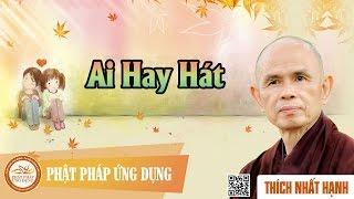 Ai Hay Hát - Thiền Sư Thích Nhất Hạnh