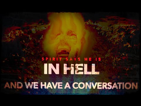 A Spirit says he is in Hell. I ask him what got him there. We have a conversation.