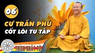 Cư Trần Phú 6: Cốt lõi tu tập (04/04/2010) - TT. Thích Nhật Từ