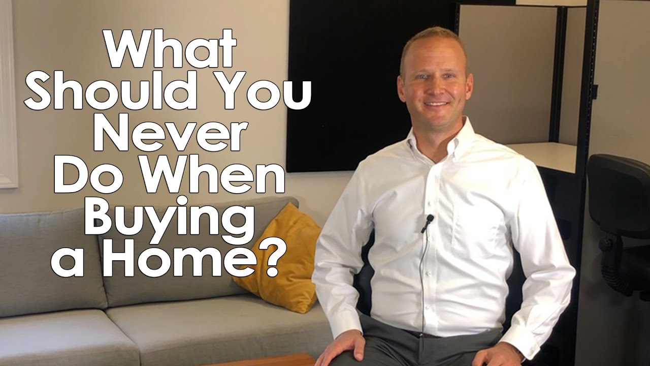 What Should You Never Do When Buying a Home?