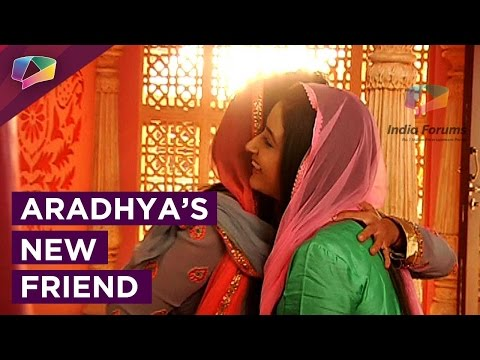 Who is Aaradhaya's new friend?