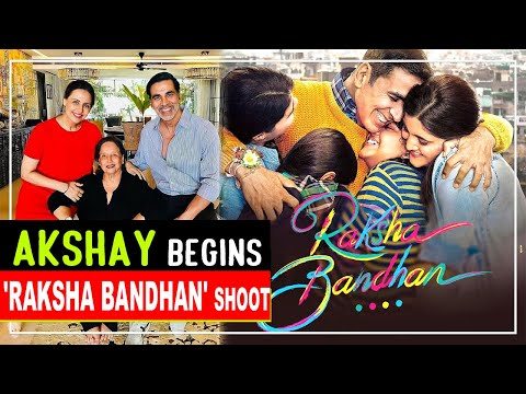 Akshay Kumar begins Raksha Bandhan shoot