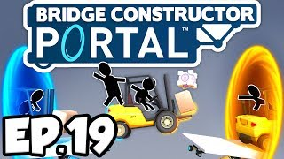 Bridge Constructor: Portal Ep.19 - SMALL BANG FOR THE BUCK & LOOP DE LOOP!!! (Gameplay / Let's Play)