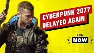 Cyberpunk 2077 Delayed Again - IGN Now by IGN