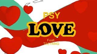 Video PSY - 'LOVE' (feat.TAEYANG) M/V MP3, 3GP, MP4, WEBM, AVI, FLV Agustus 2017