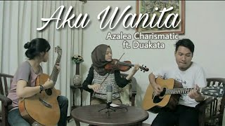 Aku Wanita - Reza Artamevia / BCL & Dipha Barus Cover    Azalea Charismatic ft. Duakata