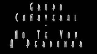 No te voy a perdonar (audio) Grupo Cañaveral