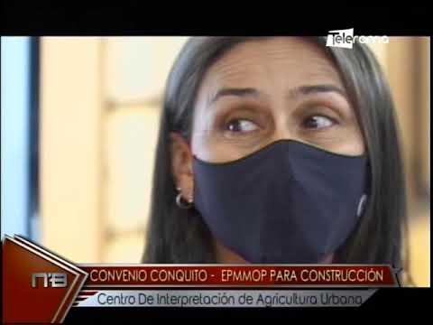Convenio Conquito - EPMMOP para construcción centro de interpretación de agricultura urbana