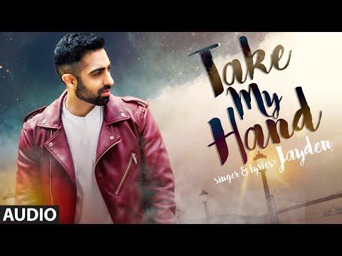 TAKE MY HAND Full Audio Song | JAYDEN | Latest Son