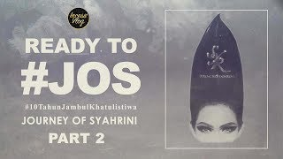 JOURNEY OF SYAHRINI #JOS PART 2