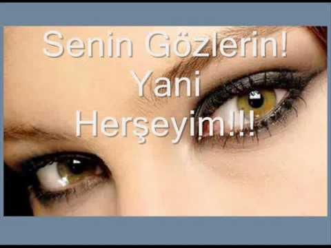 Senin Gözlerin! Yani Herşeyim!!!