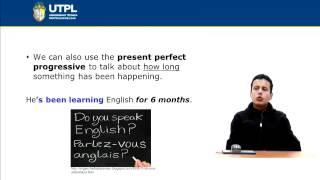 UTPL PRESENT PERFECT AND PRESENT PERFECT PROGRESSIVE [(INGLÉS)(COMMUNICATIVE GRAMMAR III)]