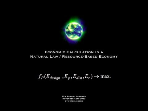 joseph - Economic Calculation in a Natural Law / Resource-based Economy, Peter Joseph, The Zeitgeist Movement, Berlin Germany November 12 2013 Intro: 0:00 Part 1: Why...