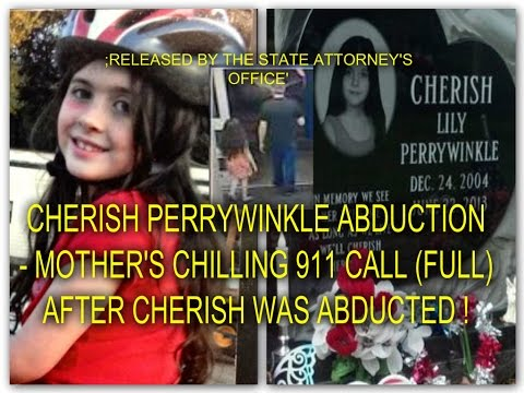 CHERISH PERRYWINKLE ABDUCTION - MOTHER'S CHILLING 911 (FULL) CALL AFTER CHERISH WAS ABDUCTED !
