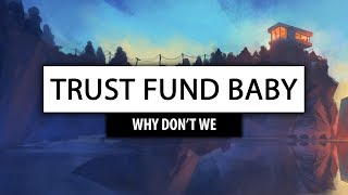Video Why Don't We ‒ Trust Fund Baby [Lyrics] 🎤 MP3, 3GP, MP4, WEBM, AVI, FLV Mei 2018