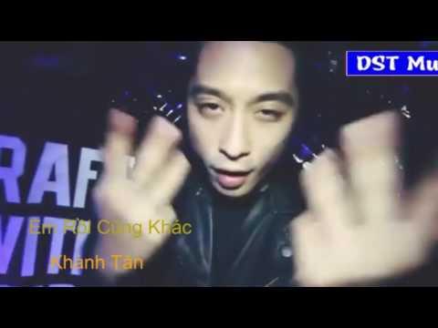 Em Rồi Cũng Khác Remix - Khánh Tân
