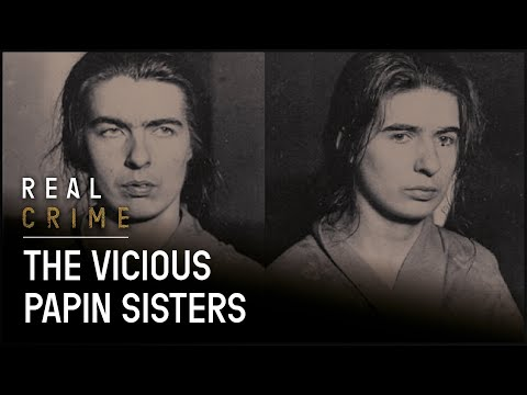 The Vicious Papin Sisters (Crime History Documentary) - Real Crime