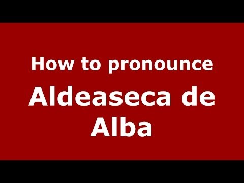 How to pronounce Aldeaseca de Alba (Spanish/Spain) - PronounceNames.com