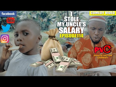 Download I STOLE MY UNCLE'S SALARY (episode 114) (PRAIZE VICTOR COMEDY)