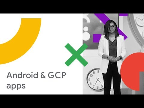 The Next Generation of Apps Powered by Android and Google Cloud (Cloud Next '18)