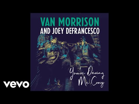 Van Morrison, Joey DeFrancesco - You're Driving Me Crazy (Audio) online metal music video by VAN MORRISON