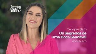 Programa Sempre Bem - Os Segredos de Uma Boca Saudável - 20/10/2019
