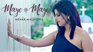 Maye Ni Maye: Mehak Malhotra (Full Song)  Mix Singh | Hiten Panwar | Latest Punjabi Songs 2017