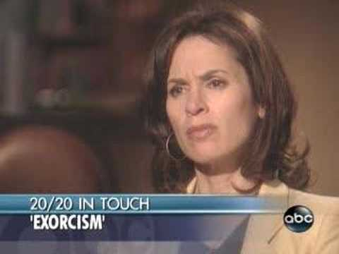 exorcism - Good exorcism piece that was shown on ABC'S 20/20 ,May 2007. Full version: http://abcnews.go.com/Video/playerIndex?id=3163069.