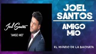 Joel Santos  Amigo Mio  BACHATA 2016