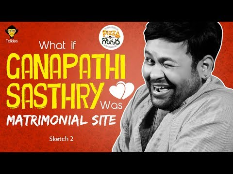 What If Ganapathy Sasthry was Matrimonial Site | Pizza vs Gongura | Sketch #2 || DJ Talkies