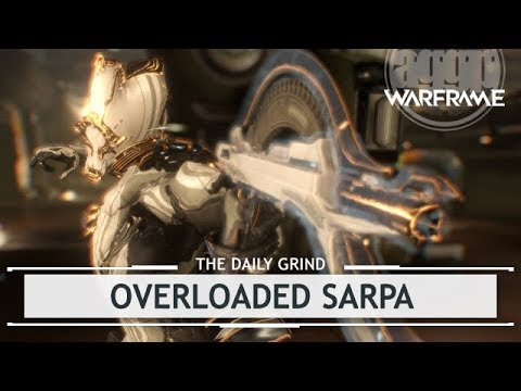 Warframe: Overloaded Sarpa, The Low Key Powerhouse [thedailygrind]