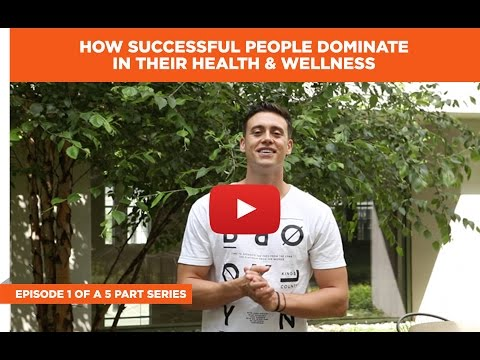 How Successful People Dominate in Their Health and Wellness Part 1 of 5