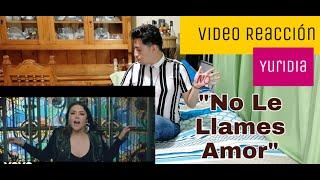 #NoLeLlamesAmor #Yuridia VIDEOREACCIÓN