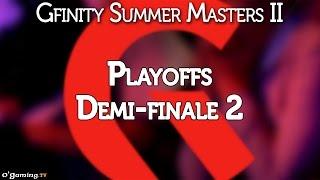 Demi-finale 2 - Gfinity Summer Masters II - Playoffs - Demi-finales - 06/09/15