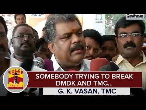 Somebody-trying-to-Break-DMDK-and-TMC--G-K-Vasan-TMC-Chief--Thanthi-TV