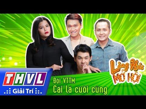 Làng hài mở hội Tập 15 - Cái lá cuối cùng - Đội VTTM