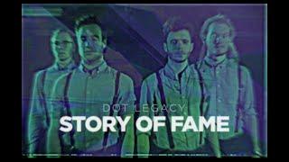 Dot Legacy - Story Of Fame