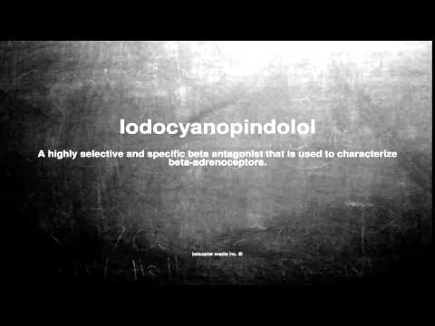 Medical vocabulary: What does Iodocyanopindolol mean