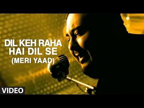 Dil Keh Raha Hai Dil Se (Meri Yaad) Video Song | Adnan Sami | Tera Chehra